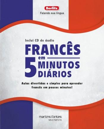 Francês em 5 minutos diários + CD - Aulas divertidas e simples para aprender francês em poucos minutos!, livro de Berlitz