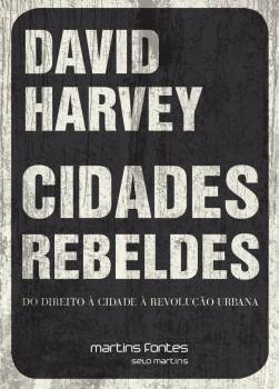 Cidades rebeldes - Do direito à cidade à revolução urbana, livro de David Harvey