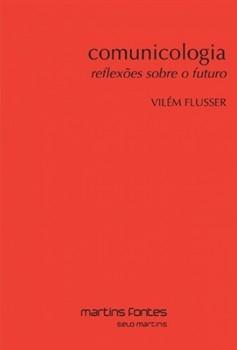Comunicologia - Reflexões sobre o futuro, livro de Vilém Flusser