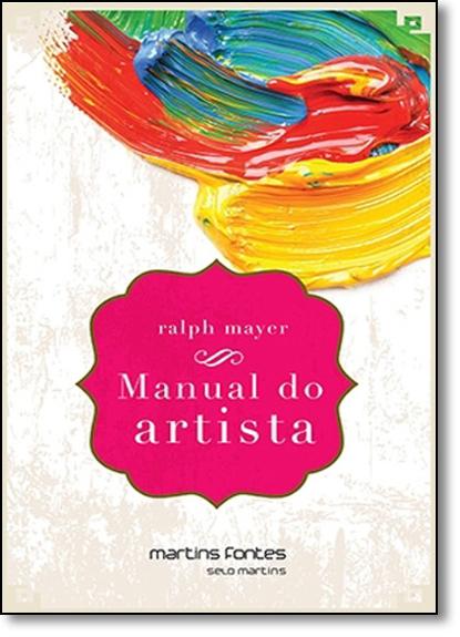 Manual do Artista: De Técnicas e Materiais - Coleção A, livro de Ralph Mayer