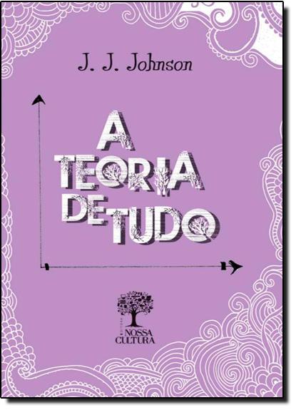 Teoria de Tudo, A - Capa Lilás, livro de J. J. Johnson
