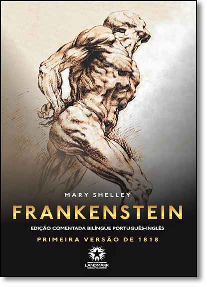 Frankenstein: Primeira Versão de 1818 - Edição Bilíngue Comentada - Português-inglês, livro de Mary Shelley