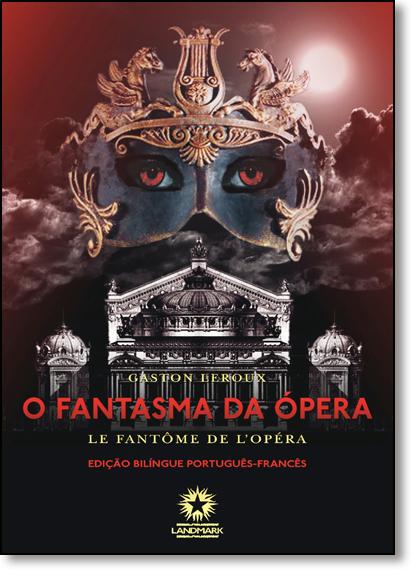 Fantasma da Ópera, O - Le Fantôme de L Opéra - Edição Bilíngue - Português-francês, livro de Gaston Leroux