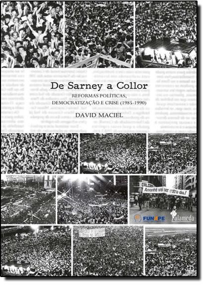 De Sarney a Collor: Reformas Políticas, Democratização e Crise 1985-1990, livro de David Maciel
