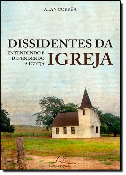 Dissidentes da Igreja: Entendendo e Defendendo a Igreja, livro de Alan César Corrêa