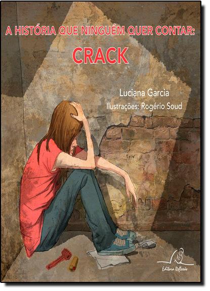 História que Ninguém Quer Contar, A: Crack, livro de Luciana Garcia