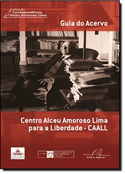 Guia do Acervo - Coleção Correspondência Alceu Amoroso Lima, livro de Centro Alceu Amoroso Lima para a Liberdade - CAALL