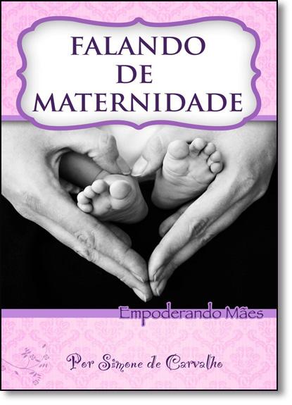 Falando de Maternidade: Empoderando Mães, livro de Simone de Carvalho