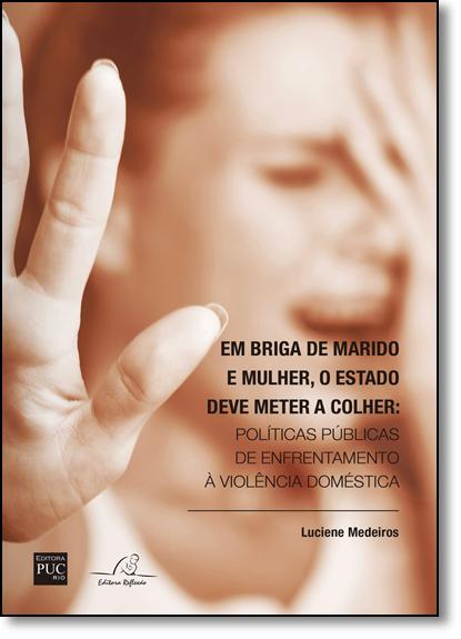 Em Briga de Marido e Mulher, o Estado Deve Meter a Colher: Políticas Públicas de Enfrentamento À Violência Doméstica, livro de Luciene Medeiros