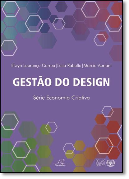 Gestão do Design - Série Economia Criativa, livro de Elwyn Lourenço