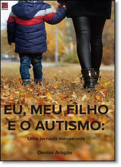 Eu, Meu Filho e o Autismo: Uma Jornada Inesperada, livro de Denise Aragão