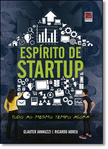Espírito de Startup - Tudo ao Mesmo Tempo Agora, livro de Glauter Jannuzzi