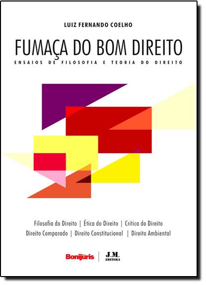 Fumaça do Bom Direito: Ensaios de Filosofia e Teoria do Direito, livro de Luis fernando Coelho