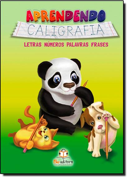 Aprendendo Caligrafia: Letras, Numeros, Palavras, Frases - Volume Único, livro de Blu Editora