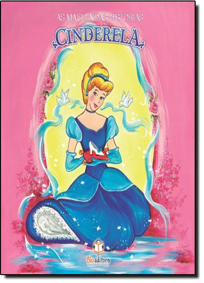 Cinderela - Série As Mais Lindas Histórias, livro de Blu Editora