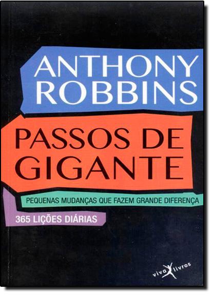 Passos de Gigante: Pequenas Mudanças que Fazem Grande Diferença - 365 Lições Diárias, livro de Antony Robbins
