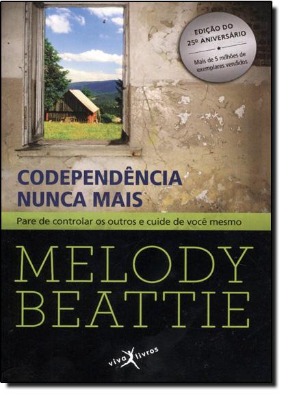 Codependência Nunca Mais: Pare de Controlar os Outros e Cuide de Você Mesmo, livro de Melody Beattie