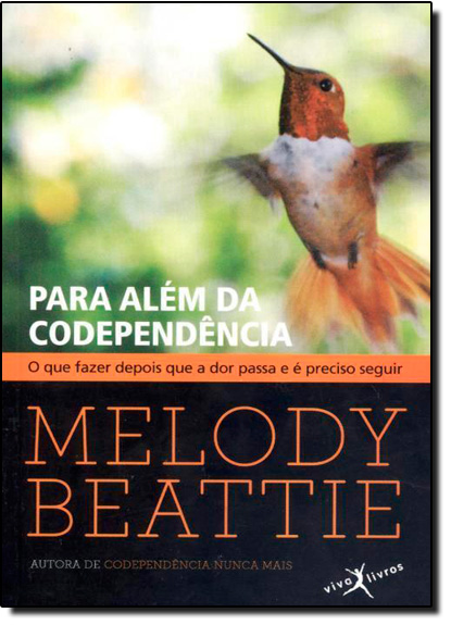 Para Além da Codependência - o Que Fazer Depois Que A Dor Passa e É Preciso Seguir, livro de Melody Beattie