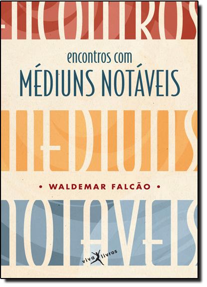 Encontros com Médiuns Notáveis, livro de Waldemar Falcão