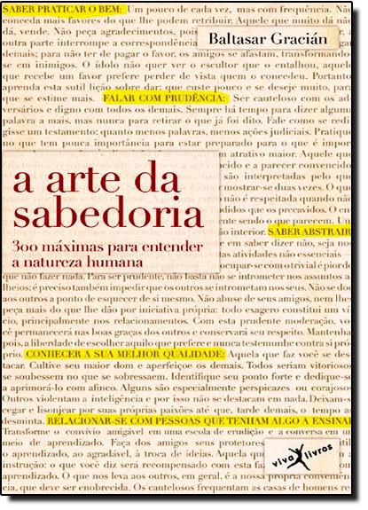 Arte da Sabedoria, A: 300 Máximas Para Entender a Natureza Humana - Edição de Bolso, livro de Baltasar Gracián