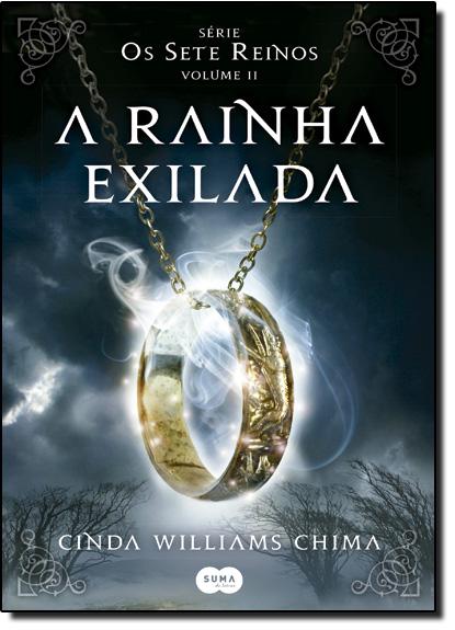 Rainha Exilada, A - Vol.2 - Série Os Sete Reinos, livro de Cinda Williams Chima