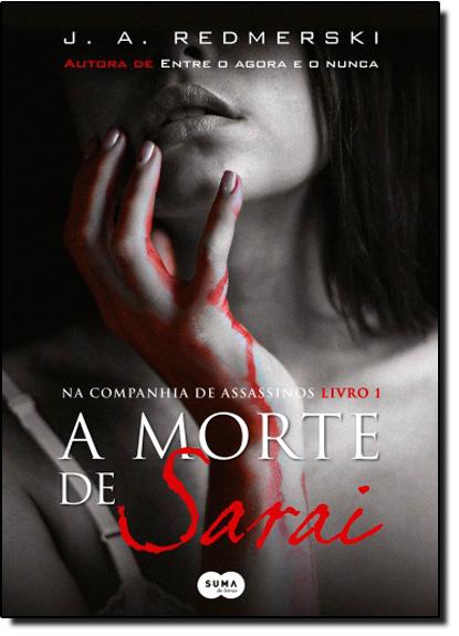 Morte de Sarai, A - Vol.1 - Série Na Companhia de Assassinos, livro de J. A. Redmerski