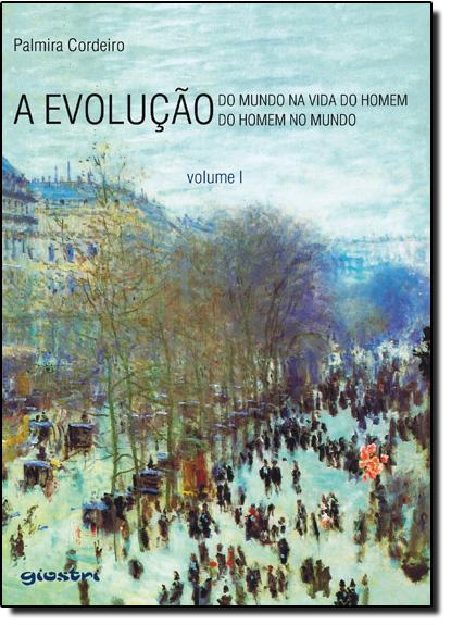 Evolução, A: do Mundo na Vida do Homem e a Evolução do Homem no Mundo - Vol.1, livro de Palmira Cordeiro