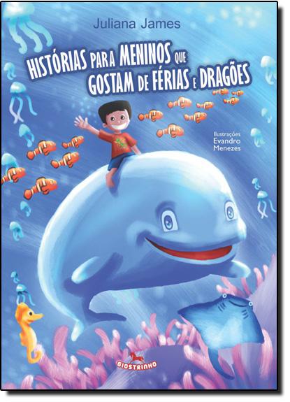 Histórias Para Meninos que Gostam de Férias e Dragões, livro de Juliana James