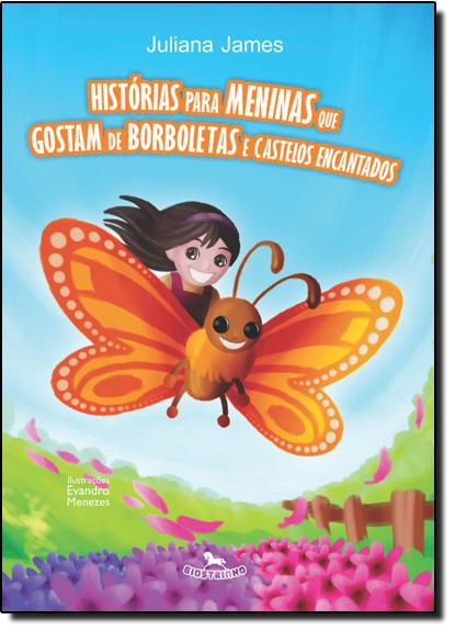 Histórias Para Meninas que Gostam de Borboletas e Castelos Encantados, livro de Juliana James