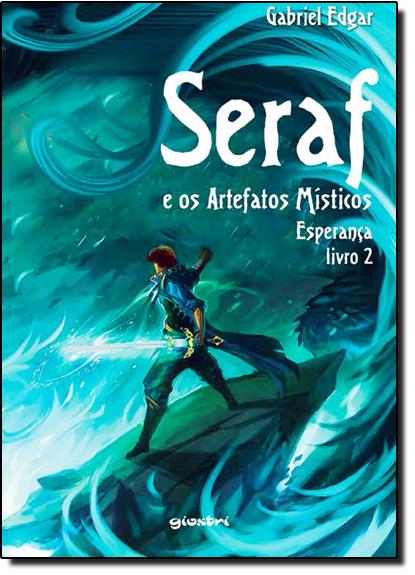 Esperança - Vol.2 - Série Seraf e os Artefatos Místicos, livro de Gabriel Edgar