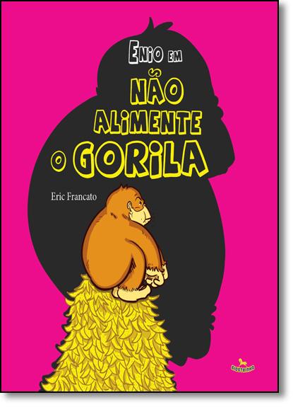 Enio Em: Não Alimente O Gorila, livro de Eric Francato