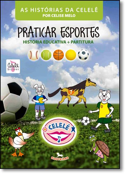 Praticar Esportes: História Educativa + Partitura - Coleção as Histórias da Celelê, livro de Celise Melo
