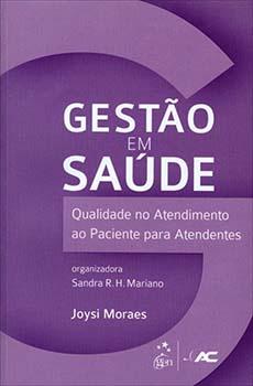Gestão em saúde - Qualidade no atendimento ao paciente para atendentes, livro de Sandra R. H. Mariano, Joysi Moraes