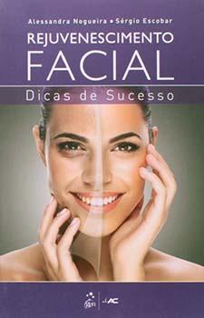 Rejuvenescimento facial - Dicas de sucesso, livro de Sérgio Escobar, Alessandra Nogueira