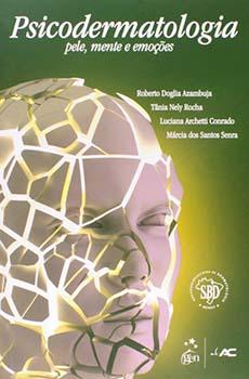 Psicodermatologia - Pele, mente e emoções, livro de Roberto Doglia Azambuja, Luciana Archetti Conrado, Tânia Nely Rocha, Márcia Dos Santos Senra