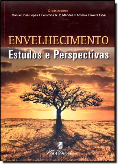 Envelhecimento: Estudos e Perspectivas, livro de Manuel José Lopes