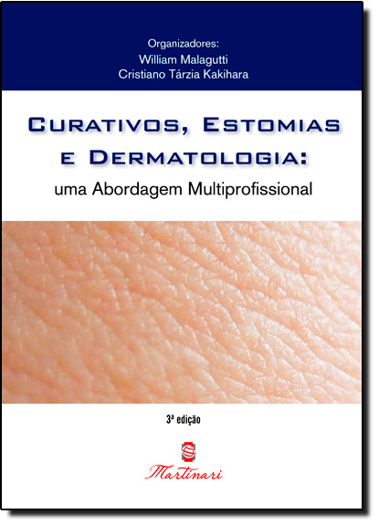 Curativos, Estomia e Dermatologia: Uma Abordagem Multiprofissional, livro de William Malagutti