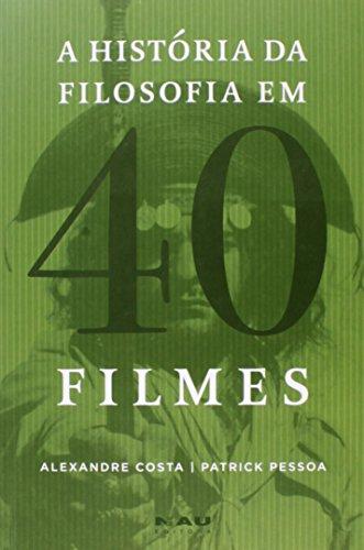 A Historia Da Filosofia Em 40 Filmes, livro de Pessoa Patrick^Costa Alexandre
