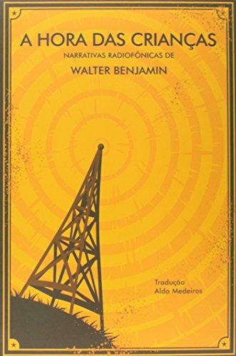 A Hora das Crianças. Narrativas Radiofônicas, livro de Walter Benjamin