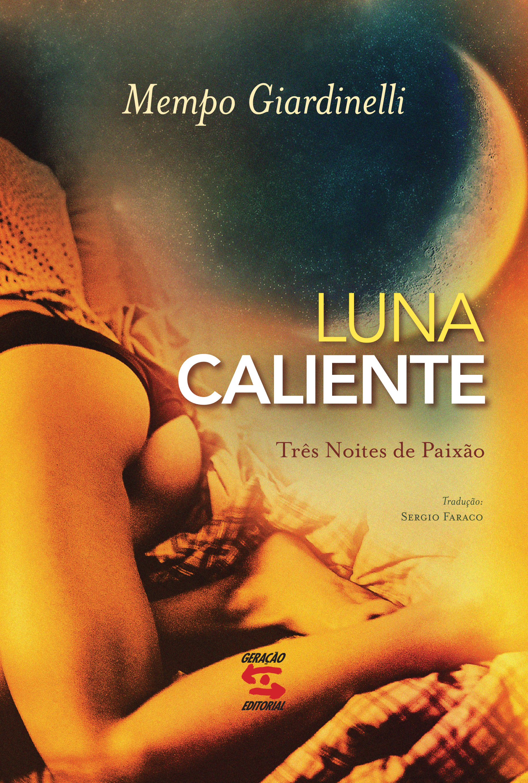 Luna Caliente: Três Noites de Paixão, livro de Mempo Giardinelli