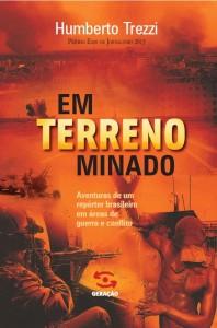 Em Terreno Minado: Aventuras de Um Repórter Brasileiro Em Áreas de Guerra e Conflito, livro de Humberto Trezzi