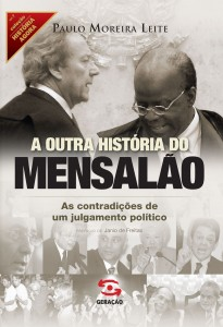 Outra História do Mensalão, A: As Contradições de Um Julgamento Político, livro de Paulo Moreira Leite