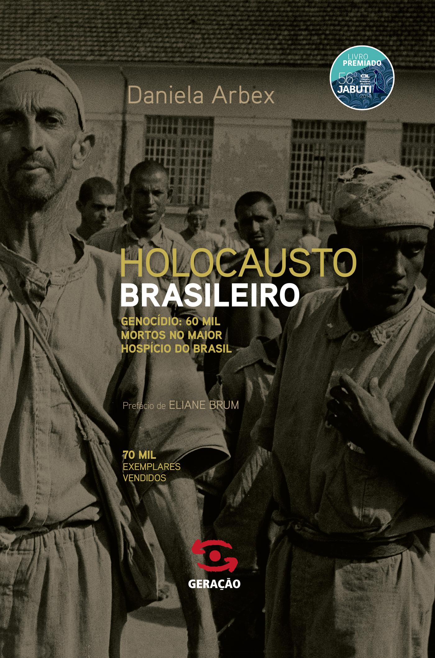 Holocausto Brasileiro: Vida Genocídio e 60 Mil Mortes no Maior Hospício do Brasil, livro de Daniela Arbex