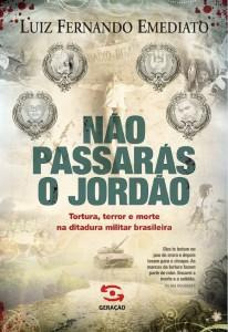 Não Passarás o Jordão - Tortura, Terror e Morte na Ditadura Militar Brasileira, livro de Luiz Fernando Emediato