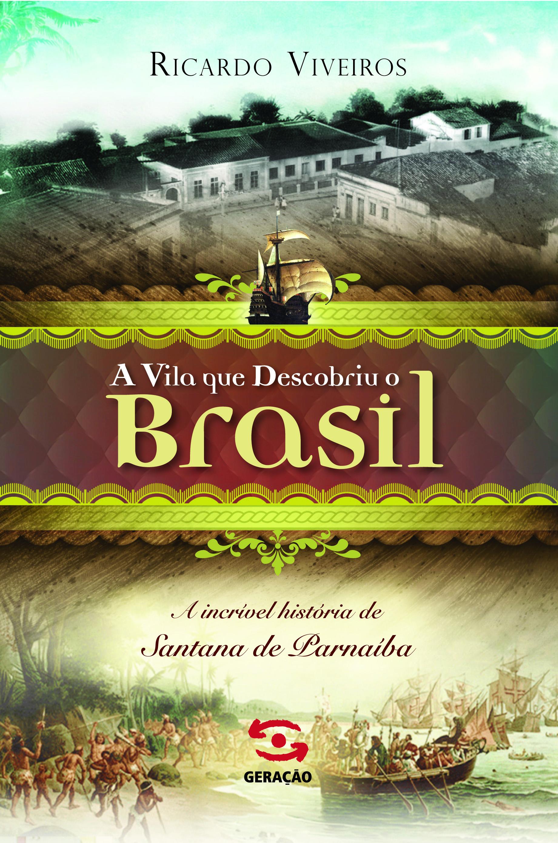 Vila Que Descobriu o Brasil, A: A Incrível História de Santana de Parnaíba, livro de Ricardo Viveiros