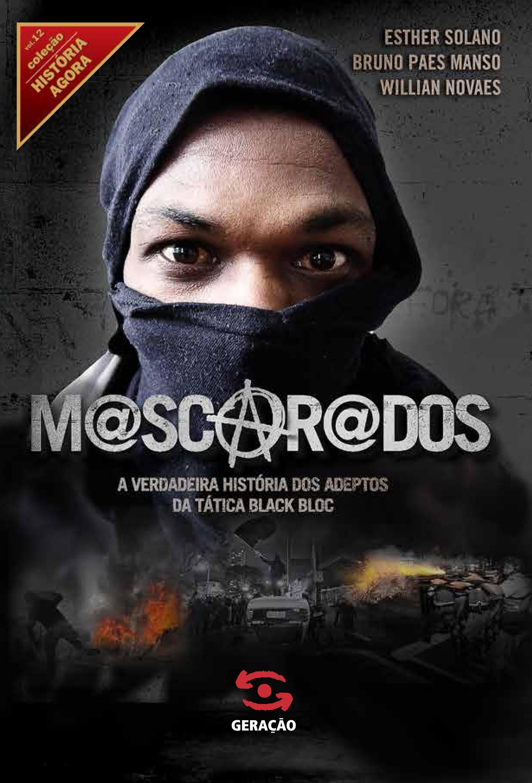 Mascarados: A Verdadeira História dos Adeptos da Tática Black Bloc - Vol.12 - Coleção História Agora, livro de Esther Solano