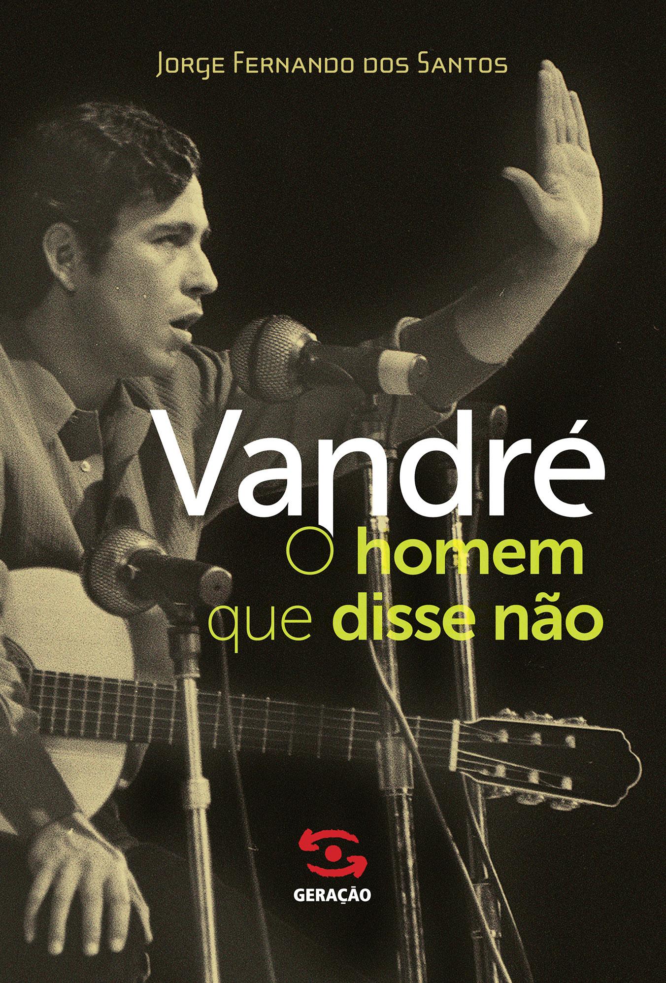 Vandré: O Homem que Disse Não, livro de Jorge Fernando dos Santos