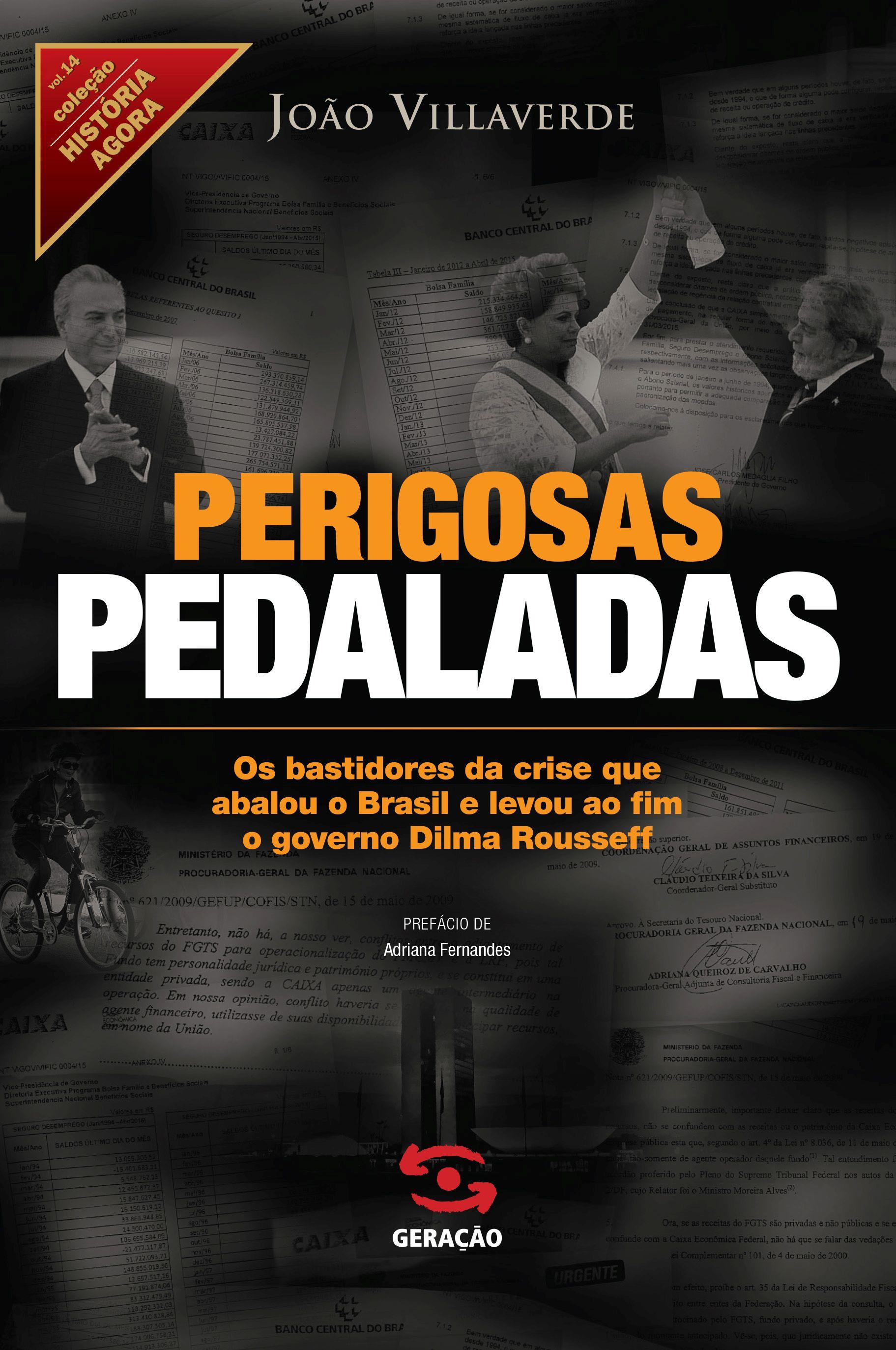 Perigosas Pedaladas: Os Bastidores da Crise Que Abalou o Brasil e Levou ao Fim o Governo Dilma Rousseff, livro de João Villaverde