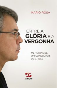 Entre a Glória e a Vergonha: Memórias de um Consultor de Crises, livro de Mário Rosa