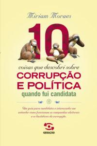 10 COISAS QUE DESCOBRI SOBRE CORRUPÇÃO E POLÍTICA, livro de MÍRIAM MORAES